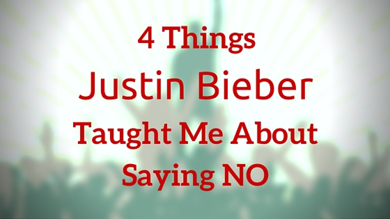 4 Things Justin Beiber Taught Me about Saying No