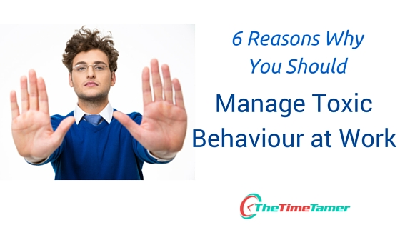 6 Reasons Why You Should Manage Toxic Behaviour at Work