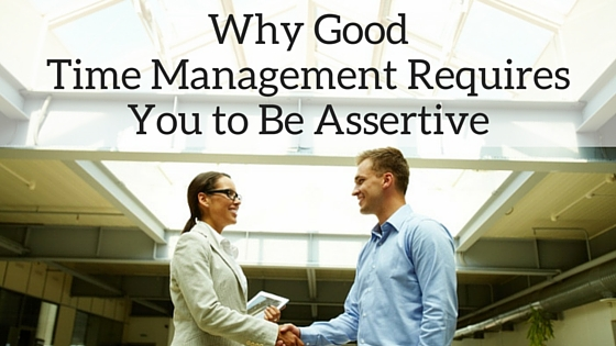 Why Good Time Management Required you to Be Assertive
