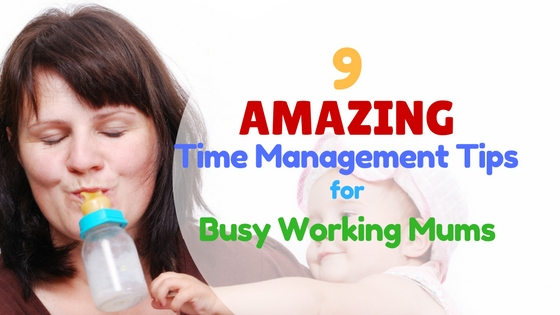 9 Amazing Time Management Tips for Busy Working Mums