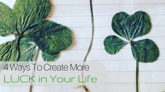 4 Ways To Create More Lucky In Your Life
