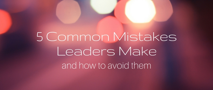 5 Common Mistakes Leaders and How To Avoid ThemMake