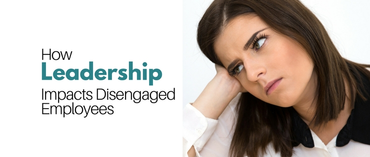 How Leadership Impacts Disengaged Employees