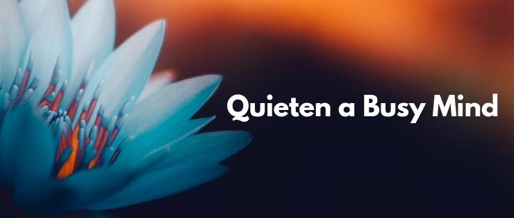 Quieten A Busy Mind