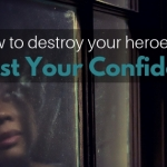 How to Destroy Your Heroes to Boost Your Confidence