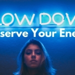 Slow Down Conserve Your Energy
