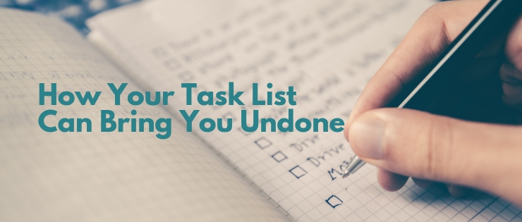 How Your Tasks List Can Bring You Undone
