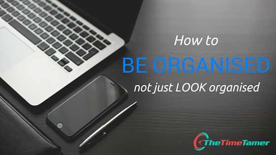 How To Be Look Organized Not Just Look Organized