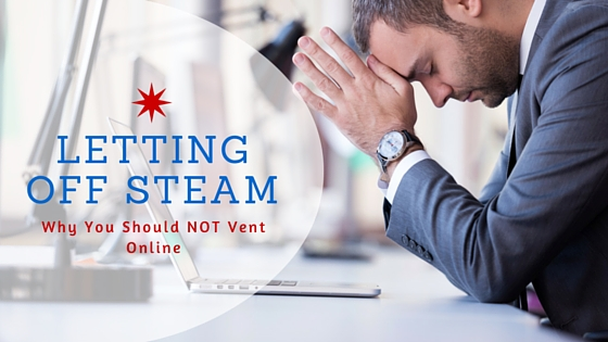 Letting Off Steam Why You Should Not Vent Online