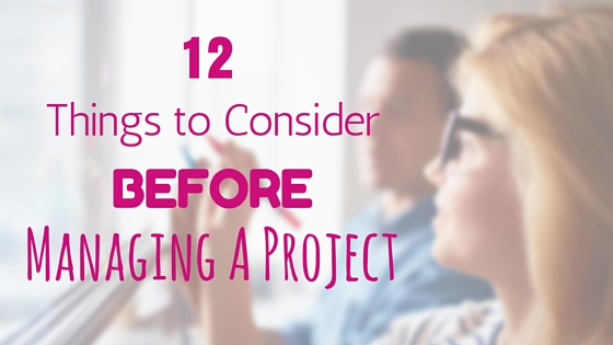12 Things To Consider Before Managing A Project