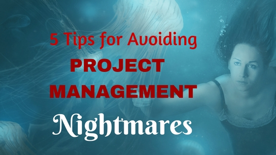 5 Tips For Avoiding Project Management Nightmares