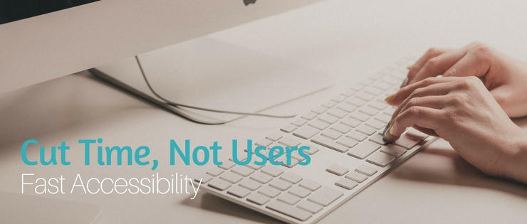 Cut Time Not Users Fast Accessibility