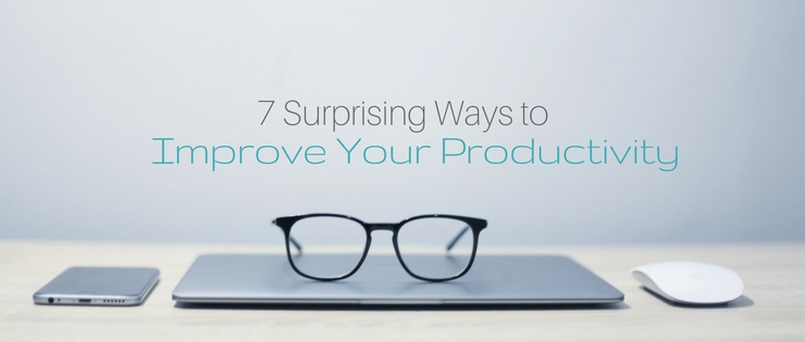 7 Surprising Ways To Improve Your Productivity