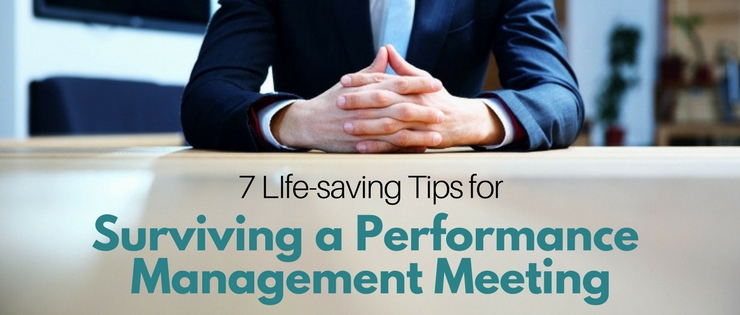 7 Life Saving Tips For Surviving a Performance Management Meeting
