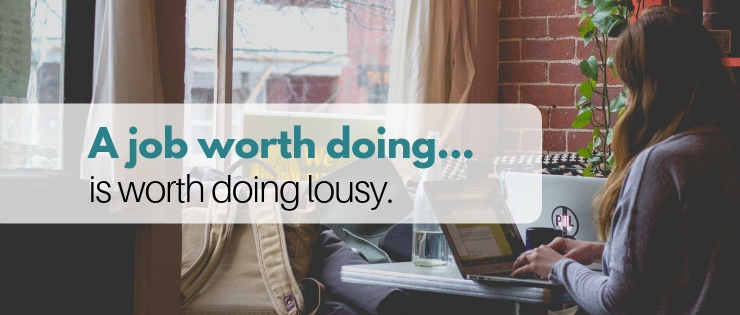 A Job Worth Doing is Worth Doing Lousy