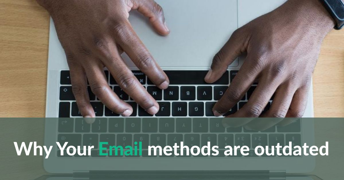 Why Your Email Methods are Outdated
